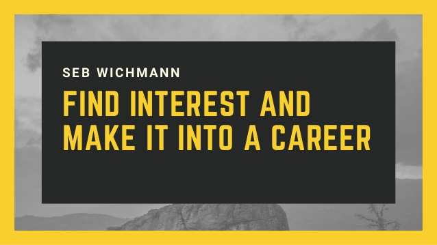 find your interest and make it your career