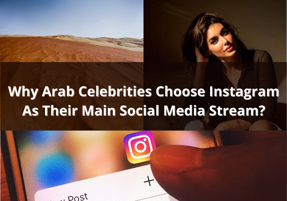 Why Arab Celebrities Choose Instagram As Their Main Social Media Stream?