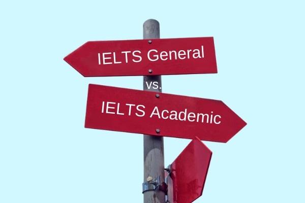 How to Choose IELTS Test Type; IELTS General or IELTS Academic